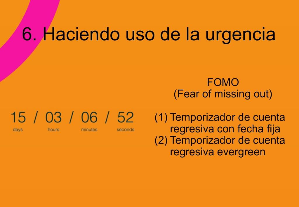z 6. Haciendo uso de la urgencia FOMO (Fear of ...