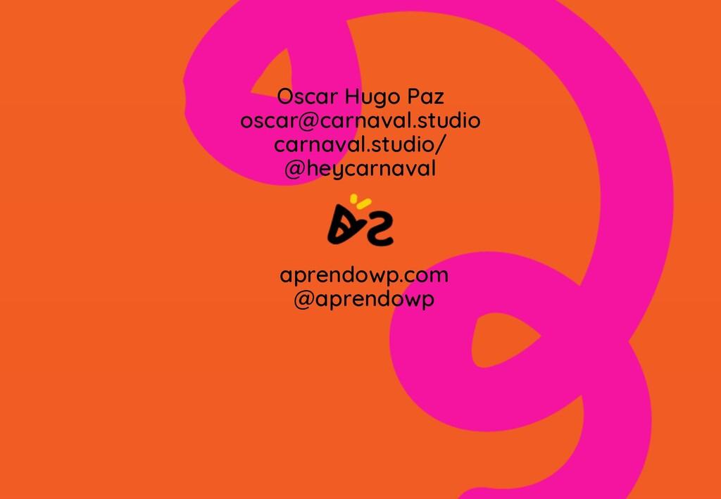 Oscar Hugo Paz oscar@carnaval.studio carnaval.s...