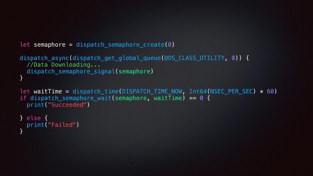let semaphore = dispatch_semaphore_create(0) di...