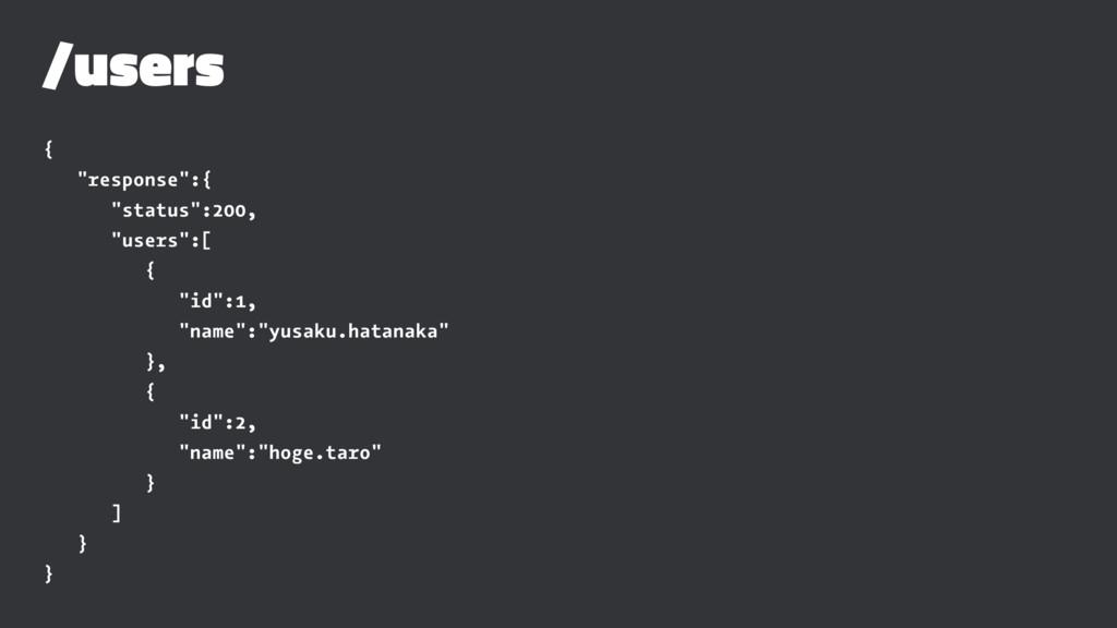 "/users { ""response"":{ ""status"":200, ""users"":[ {..."