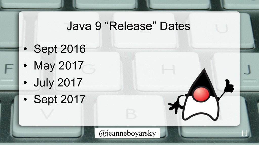 "@jeanneboyarsky Java 9 ""Release"" Dates •  Sept ..."