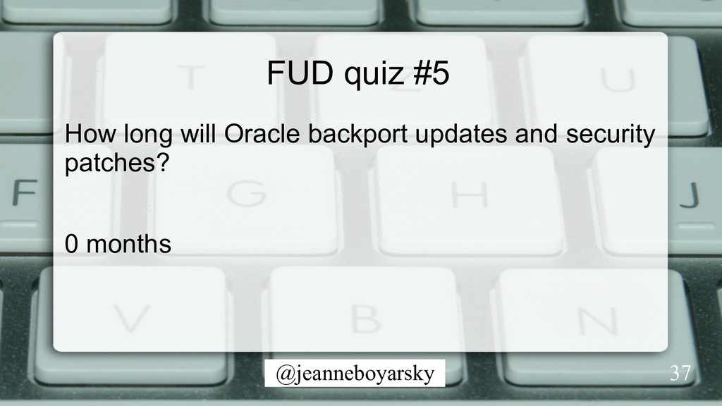 @jeanneboyarsky FUD quiz #5 How long will Oracl...