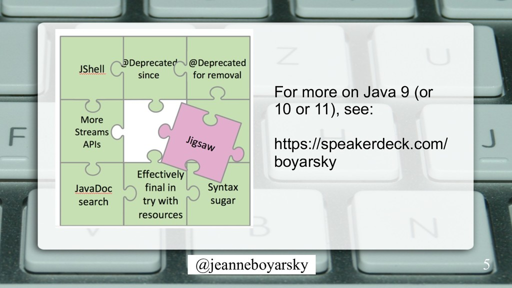 @jeanneboyarsky For more on Java 9 (or 10 or 11...