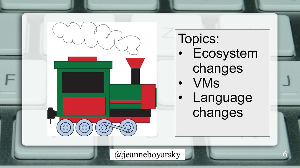 @jeanneboyarsky Topics: •  Ecosystem changes • ...