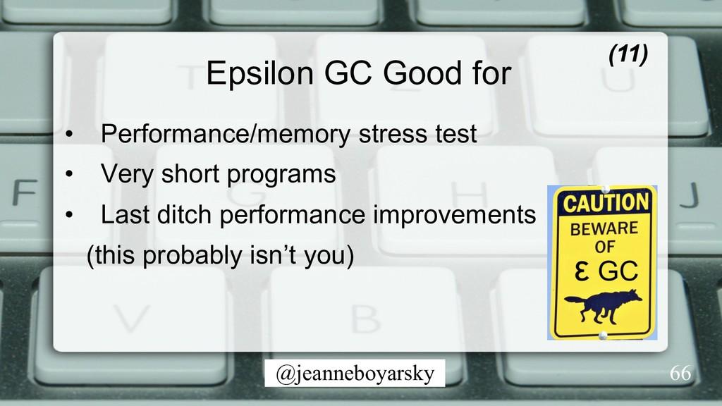 @jeanneboyarsky Epsilon GC Good for (11) • Per...