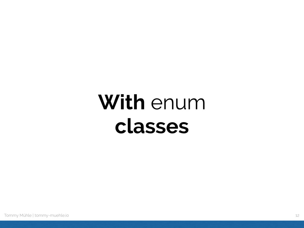 Tommy Mühle | tommy-muehle.io With enum classes...