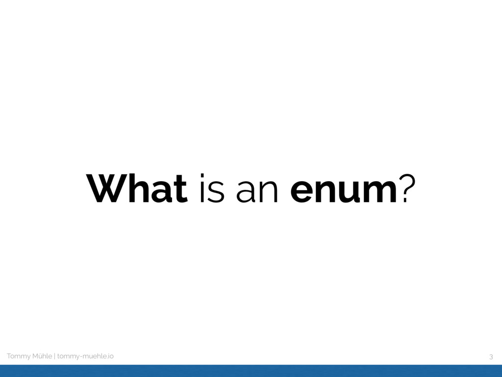 Tommy Mühle | tommy-muehle.io What is an enum? 3