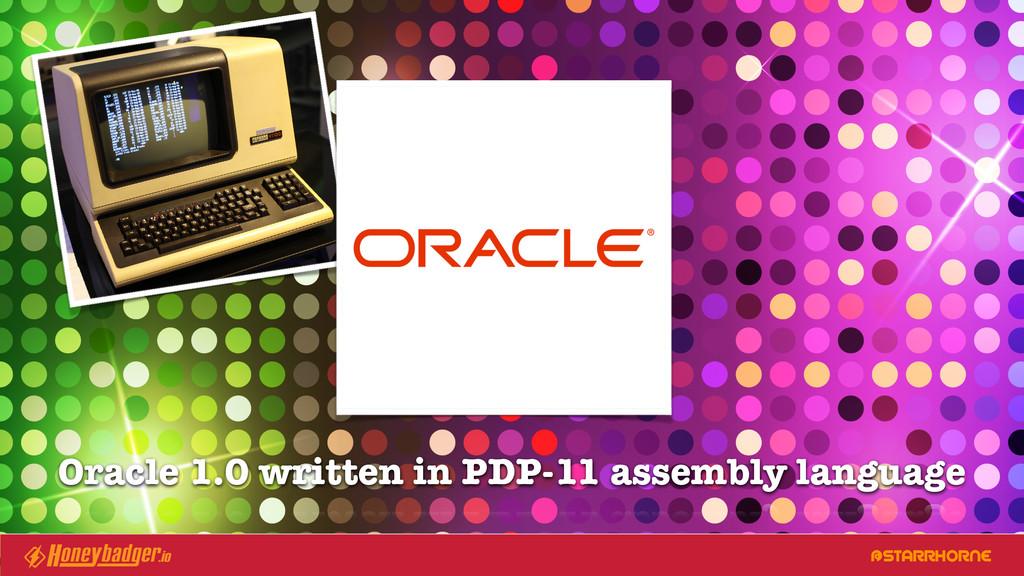 @STARRHORNE Oracle 1.0 written in PDP-11 assemb...