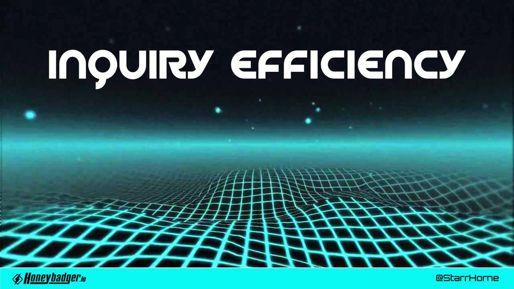 @StarrHorne InqUIRY EFFICIENCY
