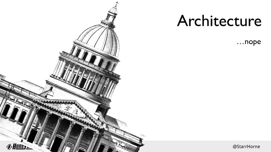@StarrHorne Architecture …nope