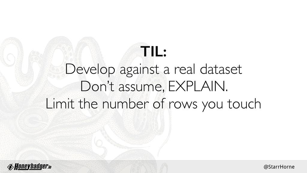 @StarrHorne TIL: Develop against a real dataset...