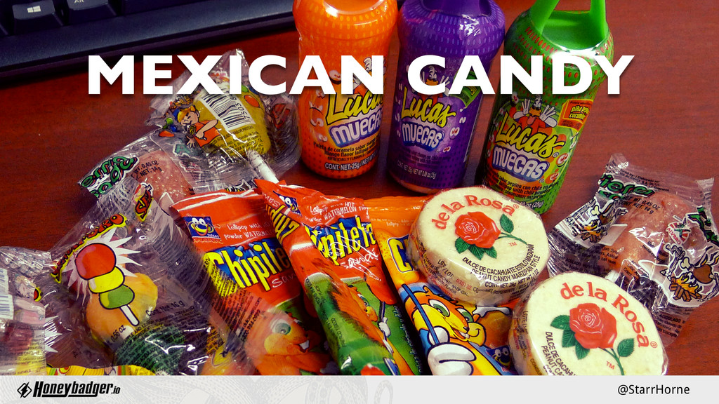 @StarrHorne MEXICAN CANDY