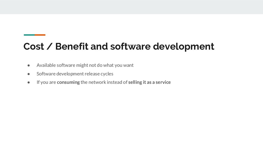 Cost / Benefit and software development ● Avail...