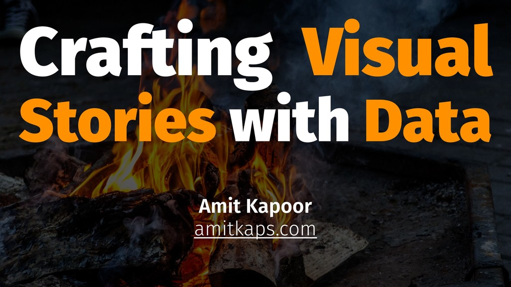 Crafting Visual Stories with Data Amit Kapoor a...