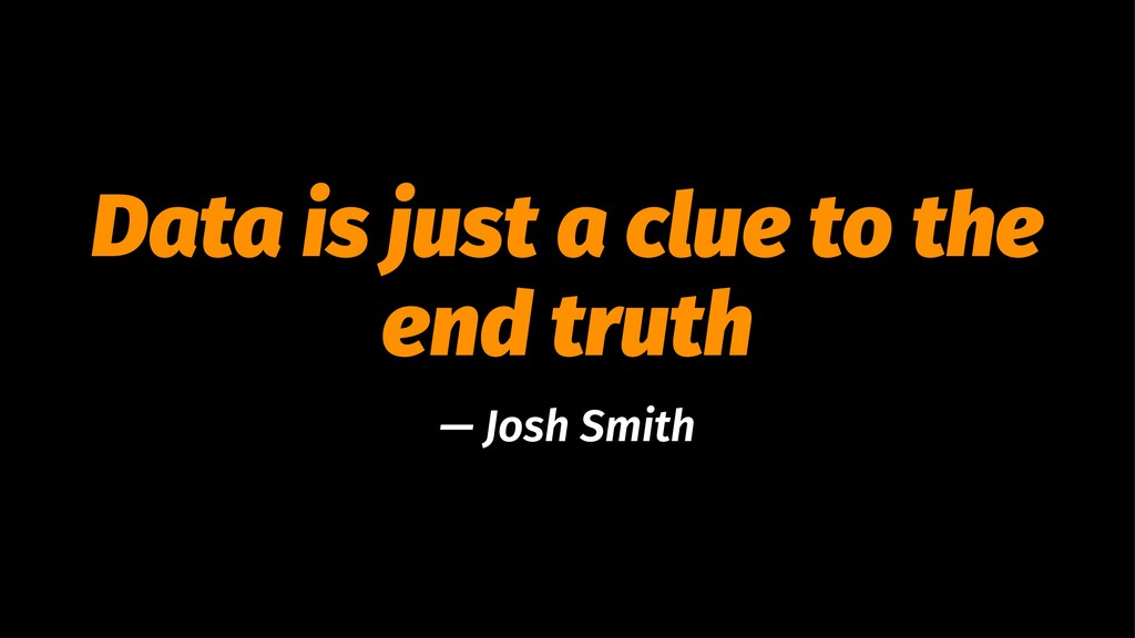 Data is just a clue to the end truth — Josh Smi...