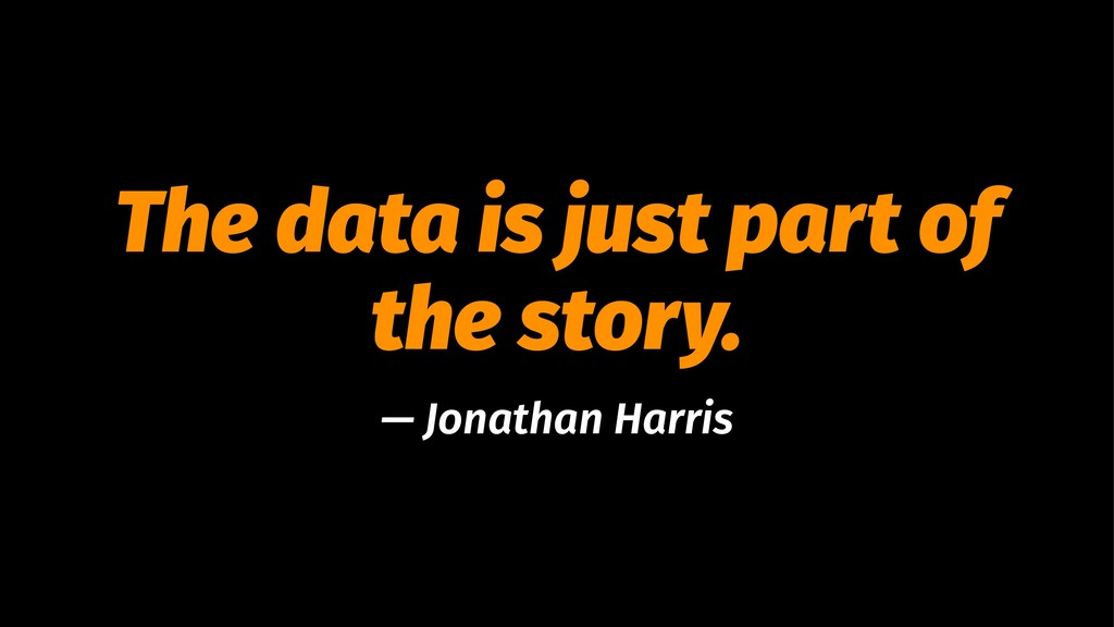 The data is just part of the story. — Jonathan ...