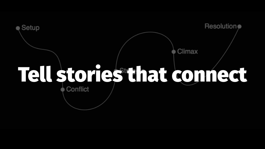 Tell stories that connect
