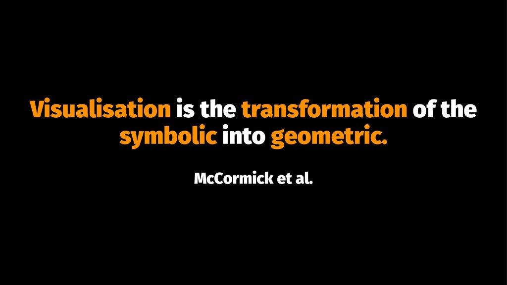 Visualisation is the transformation of the symb...