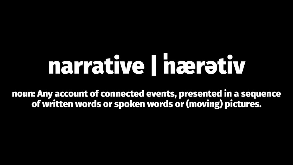 narrative | ˈ nærətiv noun: Any account of conn...