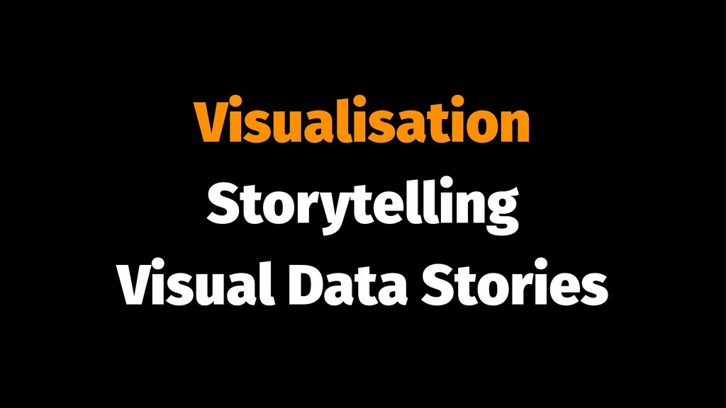 Visualisation Storytelling Visual Data Stories