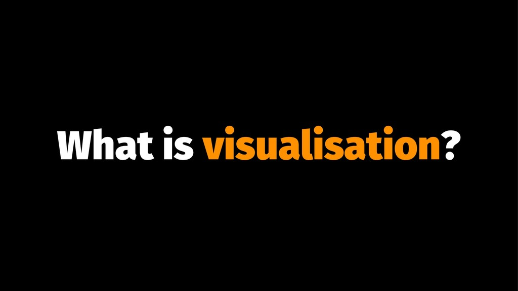 What is visualisation?