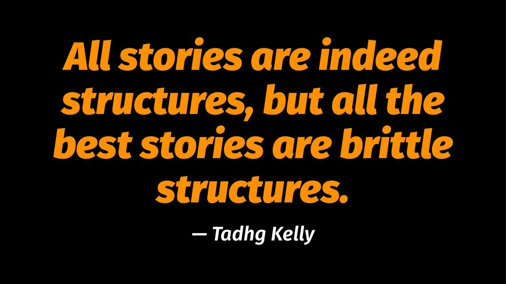 All stories are indeed structures, but all the ...