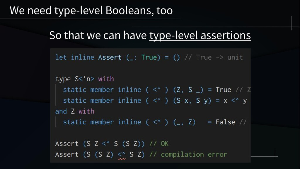 We need type-level Booleans, too So that we can...
