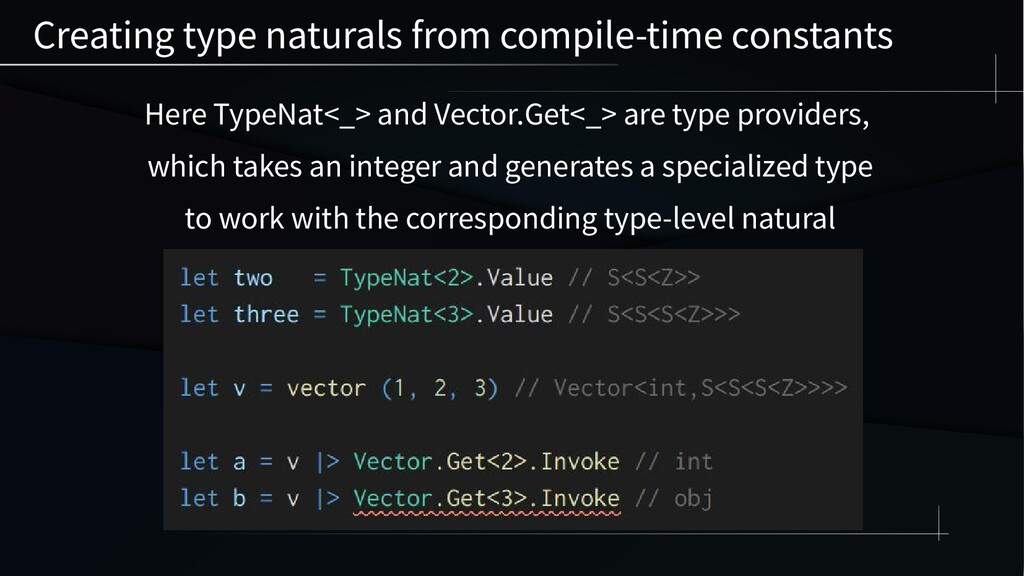 Here TypeNat<_> and Vector.Get<_> are type prov...