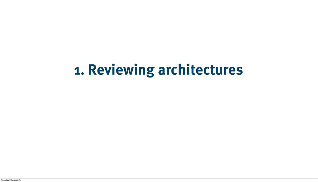 1. Reviewing architectures Tuesday 26 August 14
