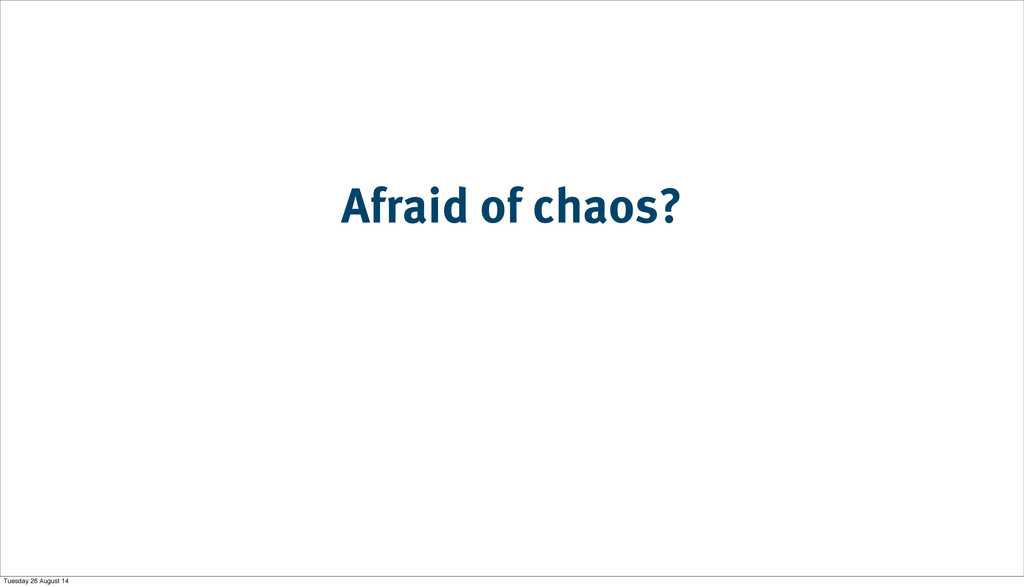 Afraid of chaos? Tuesday 26 August 14