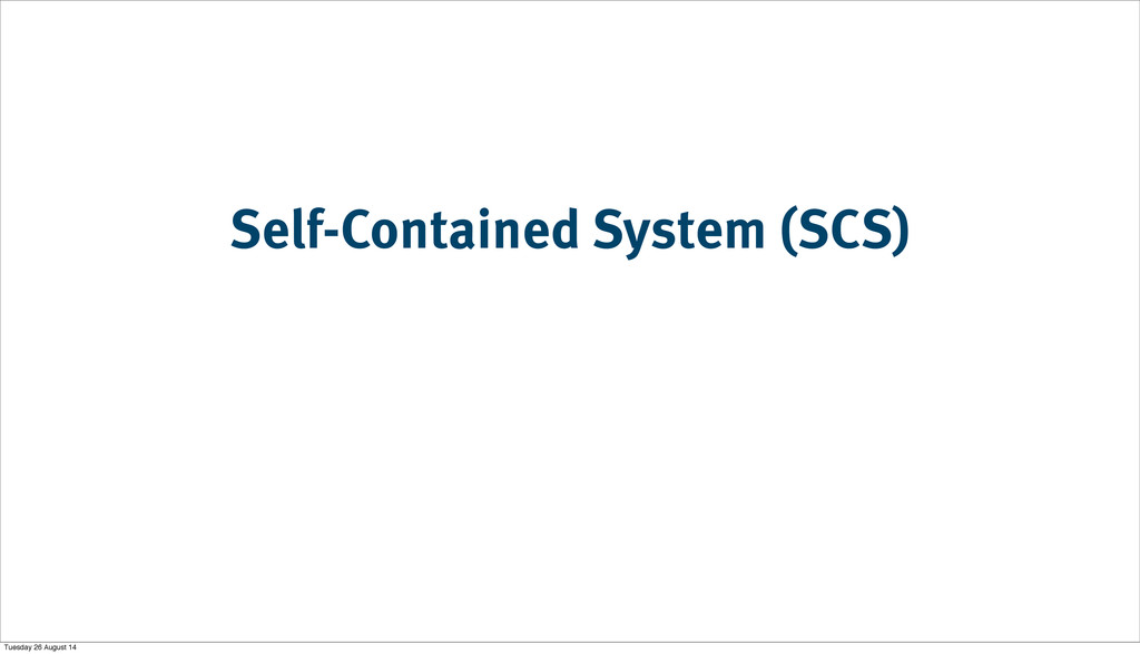 Self-Contained System (SCS) Tuesday 26 August 14