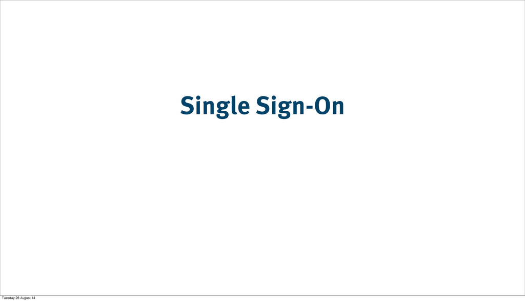 Single Sign-On Tuesday 26 August 14