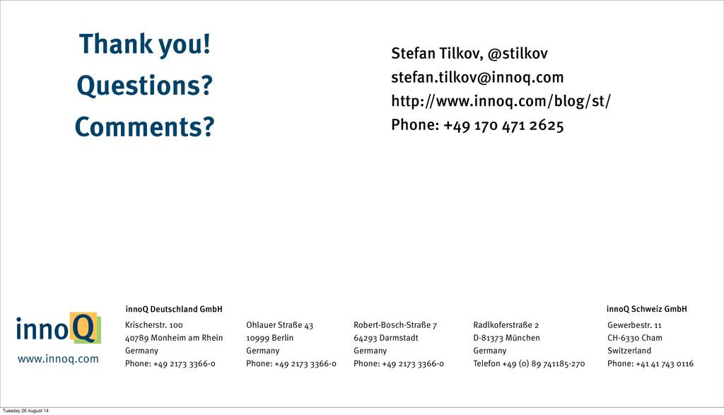 Thank you! Questions? Comments? Stefan Tilkov, ...