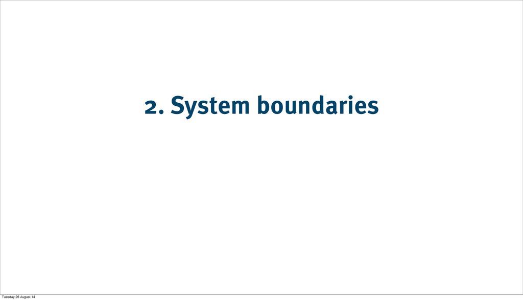 2. System boundaries Tuesday 26 August 14