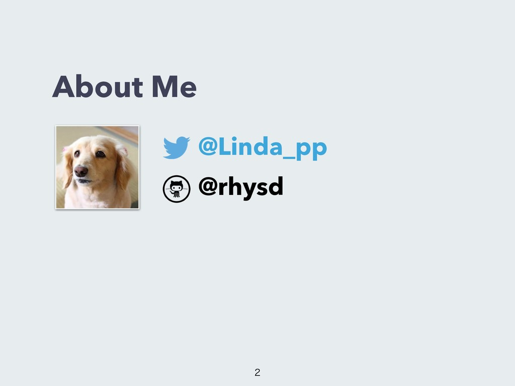 About Me @Linda_pp @rhysd