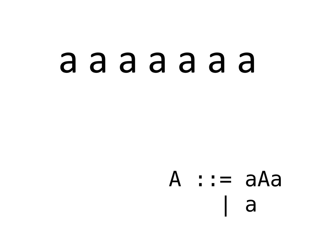 a a a a a a a A ::= aAa | a
