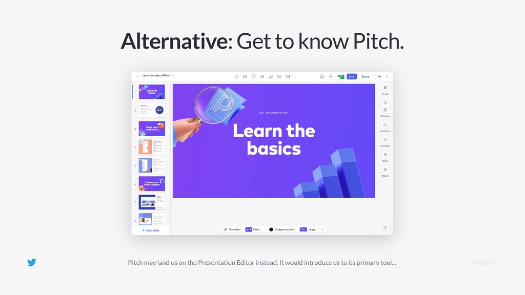 Alternative: Get to know Pitch. Then land on th...