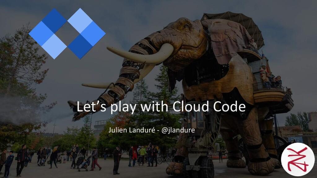Julien Landuré - @jlandure Let's play with Clou...