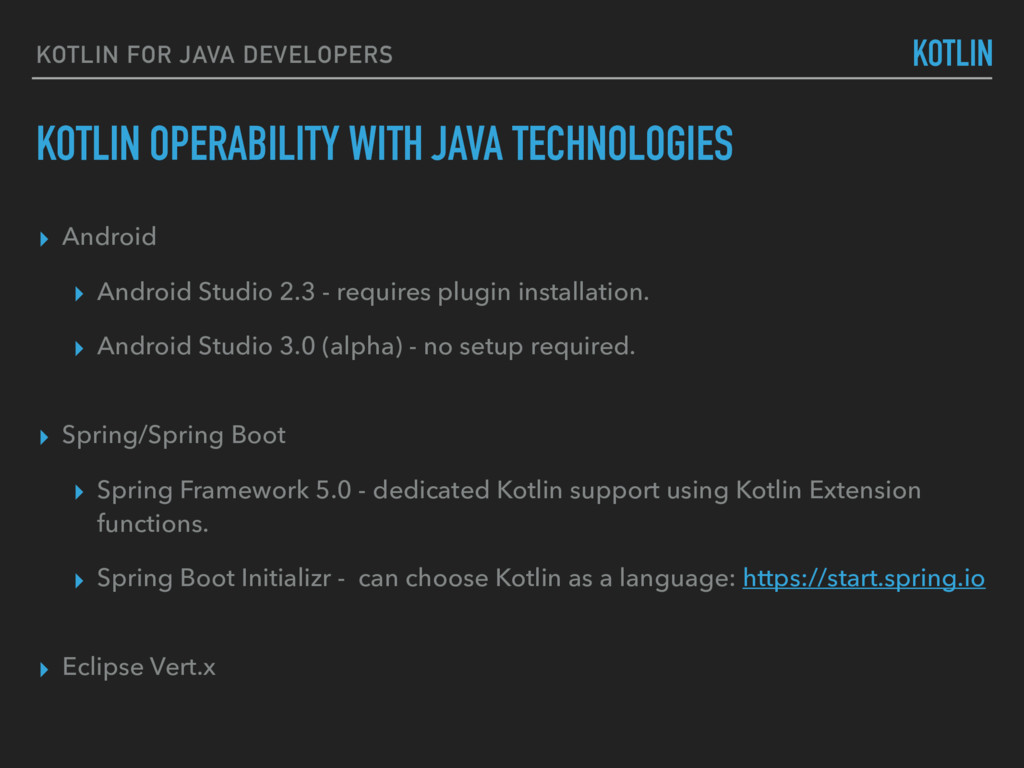 KOTLIN OPERABILITY WITH JAVA TECHNOLOGIES ▸ And...