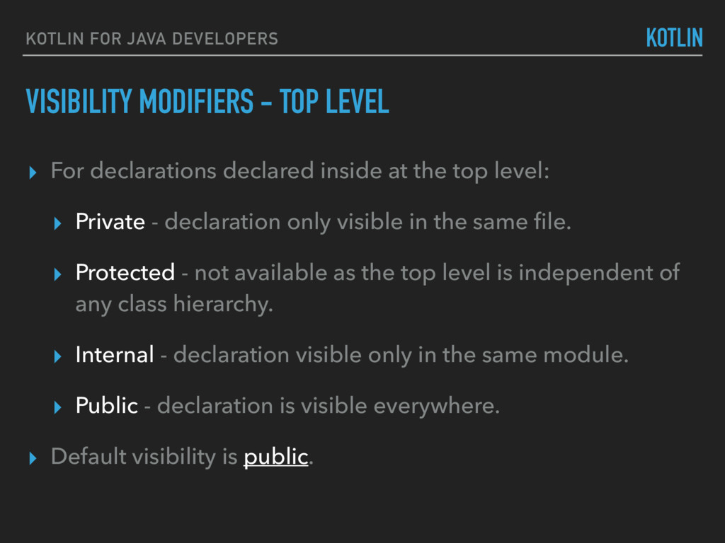 VISIBILITY MODIFIERS - TOP LEVEL KOTLIN FOR JAV...