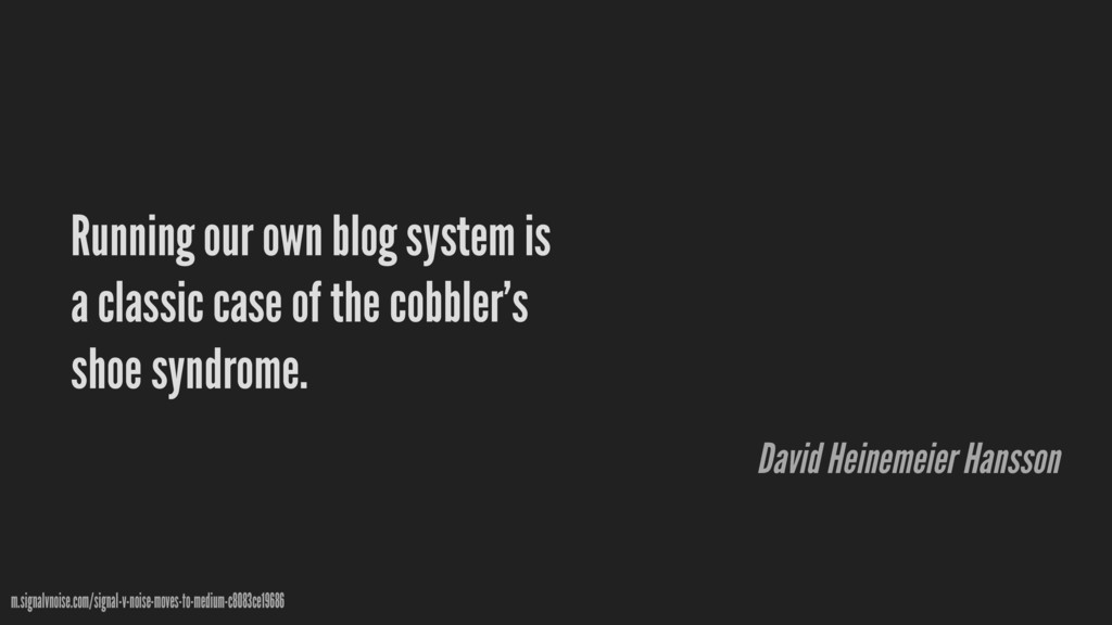Running our own blog system is a classic case o...