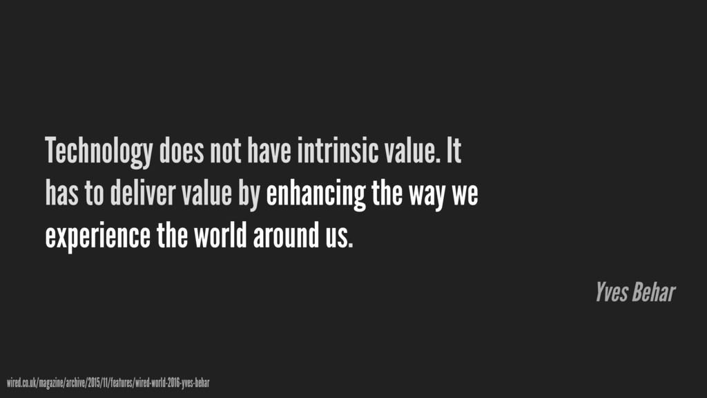 Technology does not have intrinsic value. It ha...