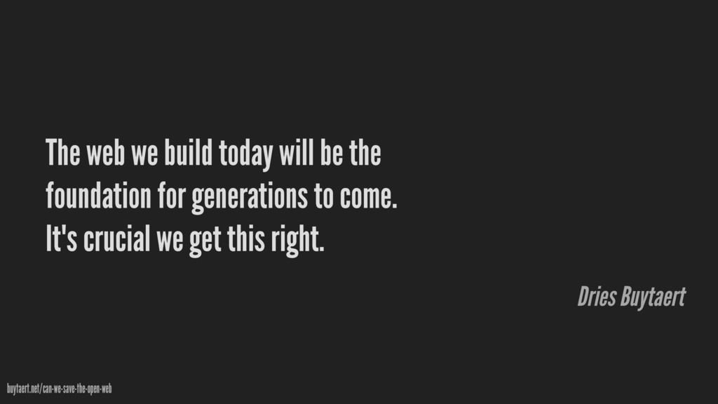 The web we build today will be the foundation f...