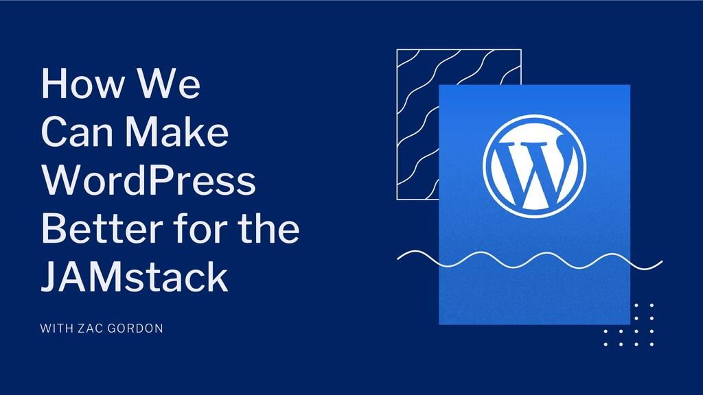 How We Can Make WordPress Better for the JAMsta...