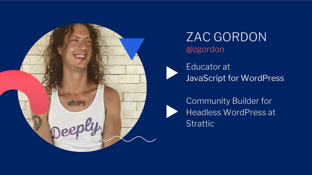 ZAC GORDON Educator at JavaScript for WordPress...