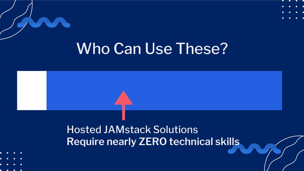 Hosted JAMstack Solutions Require nearly ZERO t...