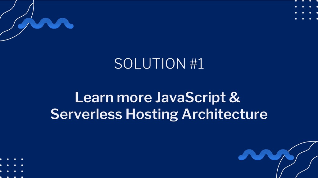 SOLUTION #1 Learn more JavaScript & Serverless ...