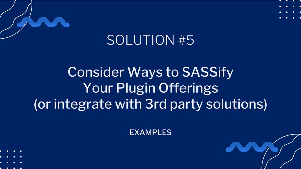 SOLUTION #5 Consider Ways to SASSify Your Plugi...