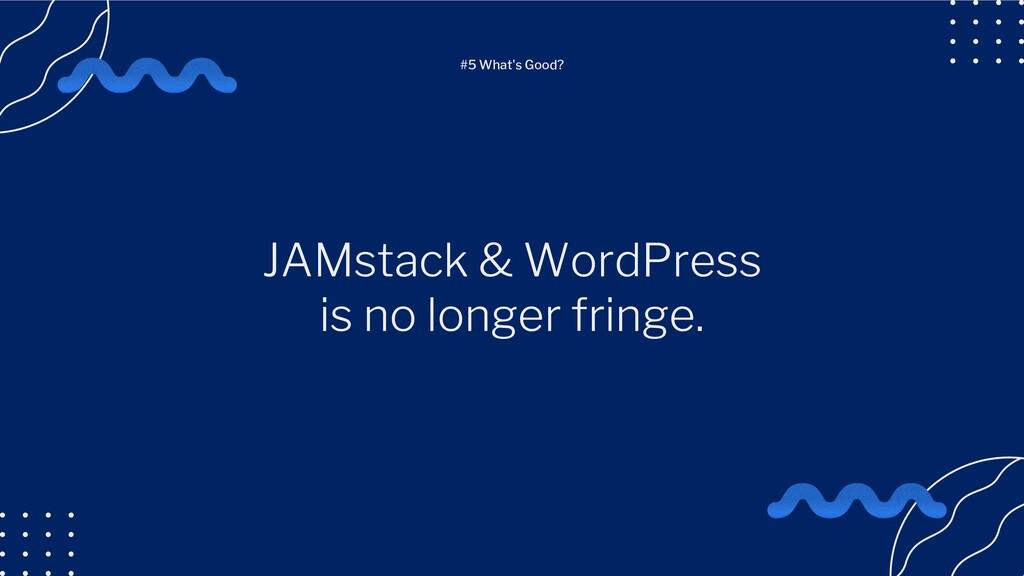 JAMstack & WordPress is no longer fringe. #5 Wh...
