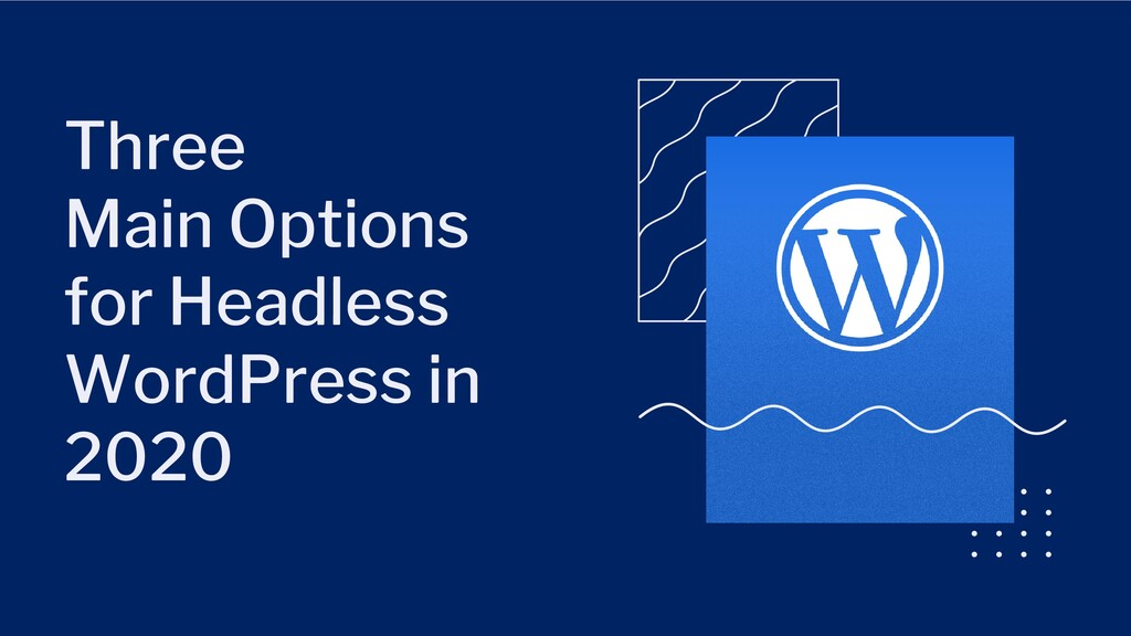 Three Main Options for Headless WordPress in 20...